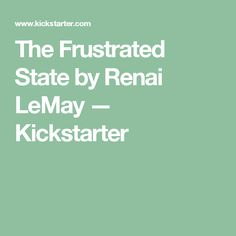 The Frustrated State by Renai LeMay —  Kickstarter