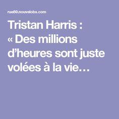 Tristan Harris: «Des millions d'heures sont juste volées à la vie…