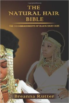 The Natural Hair Bible: The 10 Commandments of Black Hair Care: Mrs Breanna Rutter, Mr Jared Rutter:  Amazon.com: Books http://amzn.to/2gnEHGE
