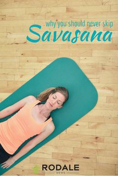 The last 10 minutes of yoga may be the most crucial. | Why You Should Never Skip Savasana