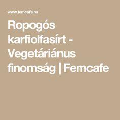 Ropogós karfiolfasírt - Vegetáriánus finomság | Femcafe