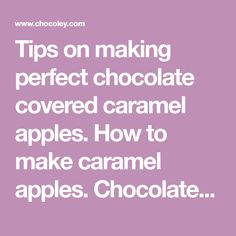 Tips on making perfect chocolate covered caramel apples. How to make caramel apples. Chocolate covered caramel apples made easy.