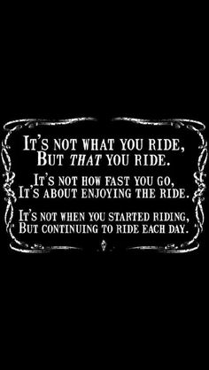 Ride on brothers and sisters; no matter what you ride, what you wear, or how new or old you are; live your life.