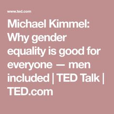 Michael Kimmel: Why gender equality is good for everyone — men included | TED Talk | TED.com