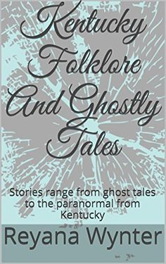 Amazon.com: Kentucky Folklore And Ghostly Tales: Stories range from ghost tales to the paranormal from Kentucky eBook: Reyana Wynter: Kindle Store
