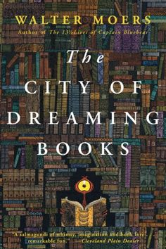 The City of Dreaming Books / Walter Moers  Reading it at the moment in german, coz I'm german. Lovin' it like... so much childhood memories