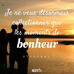 Message inspirant : je ne veux collectionner que les moments de bonheur (Stendhal)