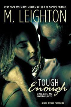 Tough Enough | M. Leighton | Nov 2015 | Tall, Dark and Dangerous #2 | https://www.goodreads.com/book/show/24611850-tough-enough | #romance #adult