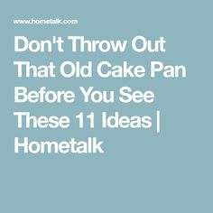 Don't Throw Out That Old Cake Pan Before You See These 11 Ideas | Hometalk