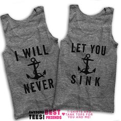 I Will Never Let You Sink! Shop Now for hundreds of matching designs for you and your boyfriend / girlfriend! Check out our 3 way BFF shirts, grab a funny sarcastic tee or find the perfect gift for mom! Our shirts are guaranteed to make you laugh out loud!