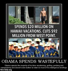 Obama spends millions of taxpayer dollars wastefully on his vacations, and cuts military benefits.
