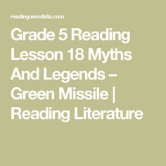 Grade 5 Reading Lesson 18 Myths And Legends – Green Missile | Reading Literature