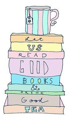 Read good books + drink good tea.