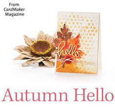 Autumn Hello from the Autumn 2016 issue of CardMaker Magazine. Order a digital copy here: https://www.anniescatalog.com/detail.html?prod_id=132520
