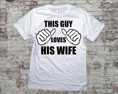 This Guy Loves His Wife Shirt White 3001 by topclick on Etsy, $16.99