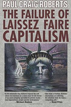The Failure of Laissez Faire Capitalism by Paul Craig Roberts https://www.amazon.ca/dp/0986036250/ref=cm_sw_r_pi_dp_PaV8wbDQVK253