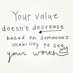I needed this. Just cause someone leaves your life, doesn't mean you're worthless. :)