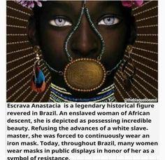 Escrava Anastacia is a legendary historical figure revered in Brazil