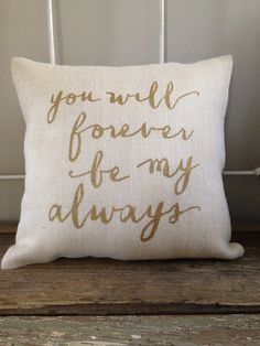 Hey, I found this really awesome Etsy listing at https://www.etsy.com/listing/181330207/burlap-pillow-you-will-forever-be-my