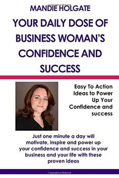Your Daily Dose Of Business Woman's Confidence & Success: Easy To Action Top Tips to Power Up Your Confidence & Success for the Busy Business Woman by Mrs Mandie Holgate http://www.amazon.co.uk/dp/1499600135/ref=cm_sw_r_pi_dp_Zu4iwb16CH0WQ