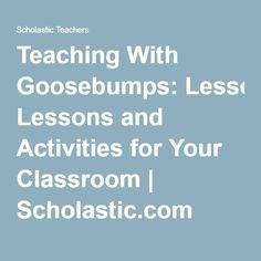 Teaching With Goosebumps: Lessons and Activities for Your Classroom | Scholastic.com