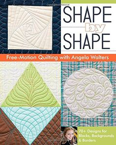 Shape by Shape Free-Motion Quilting with Angela Walters: 70+ Designs for Blocks, Backgrounds & Borders von Angela Walters http://www.amazon.de/dp/1607057883/ref=cm_sw_r_pi_dp_qwPXub0DVR8MM