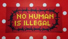 No human is illegal. Barbed wire. Crossstitch. Craftivism