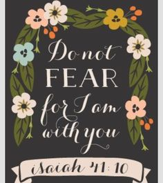 Do not fear for he is with us