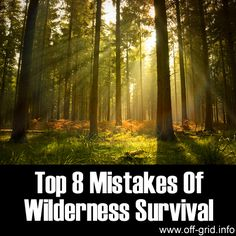 Top 8 Mistakes Of Wilderness Survival ►► http://off-grid.info/blog/top-8-mistakes-of-wilderness-survival/?i=p