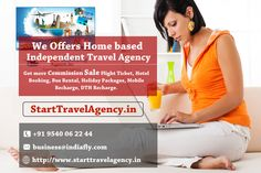 We Offers Home based Independent  Travel Agency. Get more commission sale Flight Ticket, Hotel Booking, Bus Rental, Holiday Packages, Mobile Recharge, DTH Recharge.  http://www.starttravelagency.in/