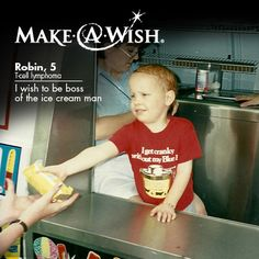 Before five-year-old Robin was diagnosed with T-cell lymphoma, he loved buying treats from the local ice cream man. Sadly, not all of his friends could afford to do the same. His wish? To be the boss of the ice cream man so that kids who were less fortunate could experience the joy of ordering from the local ice cream truck - http://a.wish.org/SOWRobin