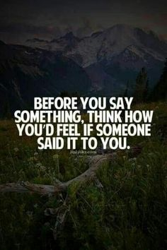 Exactly....many things i dont say or do in order to spare others feelings....we see others dont do the same again n again, loving putting hurtful things right in our face.