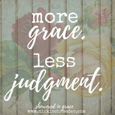Extend more grace, less judgment to others today.
