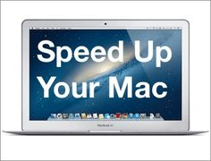 Speed Up My Mac – Some Tips on How That Can be Achieved :http://www.techntechie.com/speed-up-my-mac-some-tips-on-how-that-can-be-achieved.html