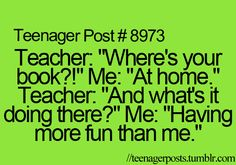 Haha! So funny. I'm using these lines the next time a teacher ask me where my book is!!! :)