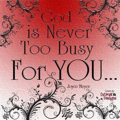 God is Never Too Busy For YOU....  Joyce Meyer