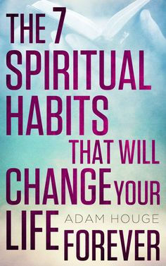 The 7 Spiritual Habits That Will Change Your Life Forever - Kindle edition by Adam Houge. Religion & Spirituality Kindle eBooks @ Amazon.com.