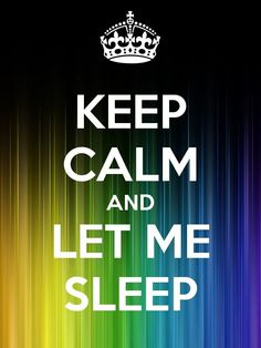 Keep calm and let me sleep