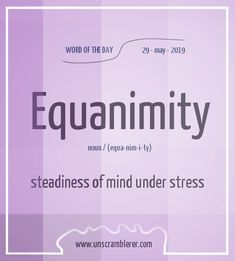 Todays is: Equanimity Synonyms What is patience but an equanimity which enables you to rise superior to the trials of life. Interesting English Words, Unusual Words, Rare Words, Learn English Words, Unique Words, Fancy Words, Words To Use, New Words, Cool Words