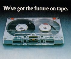 Cassette tapes. The future.