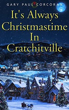 It's Always Christmastime In Cratchitville by Gary Paul Corcoran, http://www.amazon.com/dp/B00QRIYQZ4/ref=cm_sw_r_pi_dp_KrnMub06VGVE4