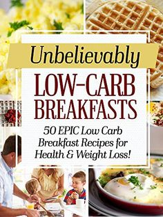 Unbelievably Low Carb Breakfasts: 50 EPIC Low-Carb Breakfast Recipes for Health and Weight Loss! - http://sleepychef.com/unbelievably-low-carb-breakfasts-50-epic-low-carb-breakfast-recipes-for-health-and-weight-loss/