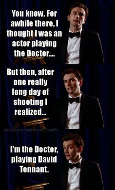 I think i'm the Doctor playing me. Maybe we are all the Doctor in different parts of his life. ~A.E.B~