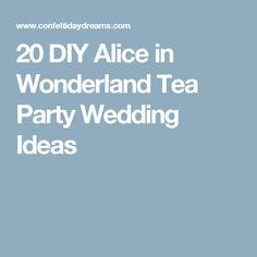 20 DIY Alice in Wonderland Tea Party Wedding Ideas