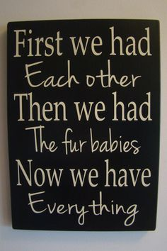 Hey, I found this really awesome Etsy listing at https://www.etsy.com/listing/179283957/fur-babies-first-we-had-each-other-then