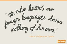 He who knows no foreign languages knows nothing of his own. - Goethe #language #quote