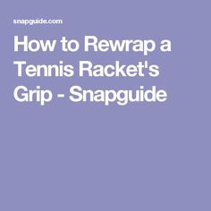 How to Rewrap a Tennis Racket's Grip - Snapguide