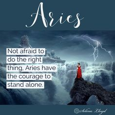 Aries have the courage to do what's right