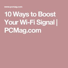 10 Ways to Boost Your Wi-Fi Signal | PCMag.com