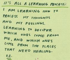 it's all a learning process: i am learning how to process my thoughts and my feelings. learning to decifer which ones come from me, and which ones come from the places that need healing. Words Quotes, Wise Words, Me Quotes, Sayings, Yoga Quotes, Pretty Words, Beautiful Words, Expressions, Note To Self
